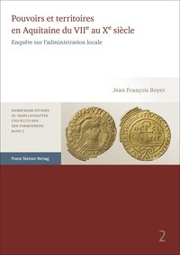 Pouvoirs et territoires en Aquitaine du VIIe au Xe siècle
