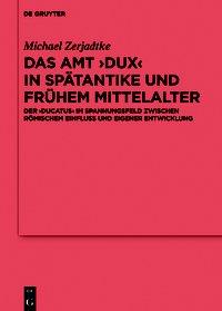 Das Amt >Dux< in Spätantike und frühem Mittelalter