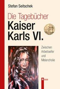 Die Tagebücher Kaiser Karls VI.