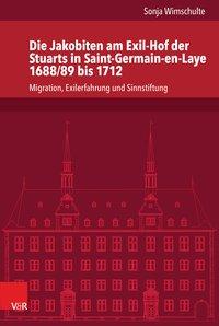 Die Jakobiten am Exil-Hof der Stuarts in Saint-Germain-en-Laye 1688/89 bis 1712