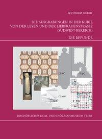 Die Ausgrabungen in der Kurie von der Leyen und der Liebfrauenstra�e (S�dwest-Bereich)