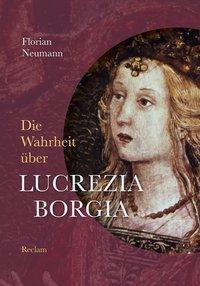 Die Wahrheit über Lucrezia Borgia