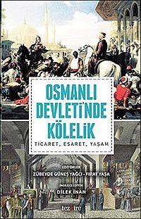 Osmanlı Devletiʾnde Kölelik - Ticaret, Esaret, Yaşam