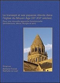 Le transept et ses espaces �lev�s dans l'�glise du Moyen �ge (XIe-XVIe si�cles)