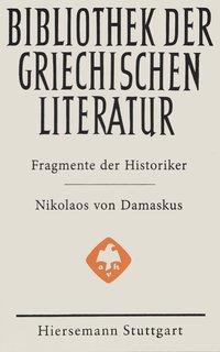 Fragmente der Historiker. Nikolaos von Damaskus