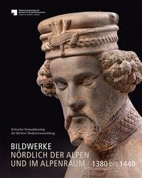 Bildwerke nördlich der Alpen und im Alpenraum 1380 bis 1440