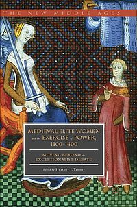 Medieval Elite Women and the Exercise of Power, 1100-1400