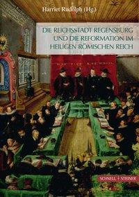 Die Reichsstadt Regensburg und die Reformation im Heiligen Römischen Reich