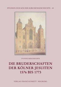 Die Bruderschaften der Kölner Jesuiten 1576 bis 1773
