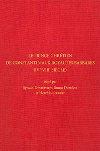 Le prince chrétien de Constantin aux royautés barbares (IVe-VIIIe siècle)