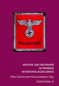 Archive und Archivare in Franken im Nationalsozialismus