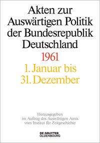 Akten zur auswärtigen Politik der Bundesrepublik Deutschland 1961
