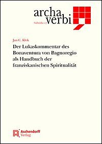 Der Lukaskommentar des Bonaventura von Bagnoregio als Handbuch der franziskanischen Spiritualität