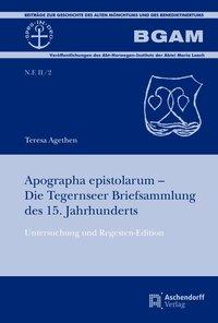 Apographa epistolarum - Die Tegernseer Briefsammlung des 15. Jahrhunderts
