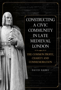 Constructing a Civic Community in Late Medieval London