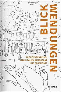Blickwendungen: Architektenreisen nach Italien in Moderne und Gegenwart
