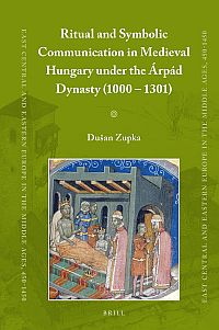 Ritual and Symbolic Communication in Medieval Hungary under �rp�d Dynasty (1000-1301)