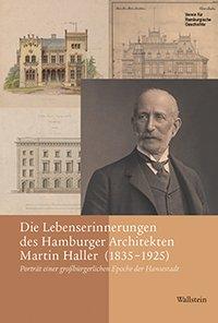 Die Lebenserinnerungen des Hamburger Architekten Martin Haller (1835-1925)