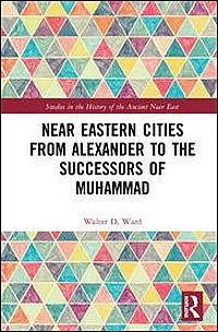 Near Eastern Cities from Alexander to the Successors of Muhammad
