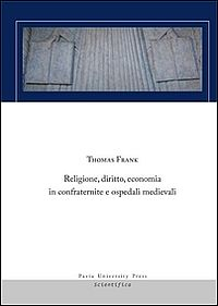 Religione, diritto, economia in confraternite e ospedali medievali
