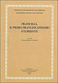 Frate Elia, il primo francescanesimo e l'Oriente