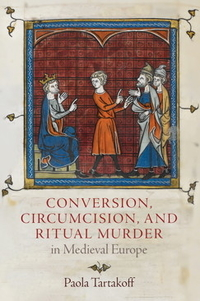 Conversion, Circumcision, and Ritual Murder in Medieval Europe