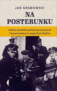 Na posterunku. Udział polskiej policji granatowej i kryminalnej w Zagładzie Żydów