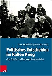 Politisches Entscheiden im Kalten Krieg