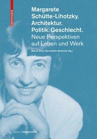 Margarete Schütte-Lihotzky. Architektur. Politik. Geschlecht.
