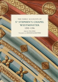 The Fabric Accounts of St Stephen's Chapel, Westminster, 1292-1396