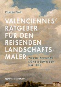 Valenciennes' Ratgeber für den reisenden Landschaftsmaler