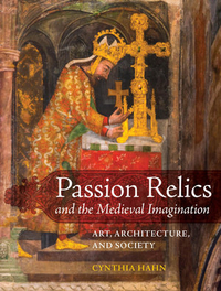 Passion Relics and the Medieval Imagination