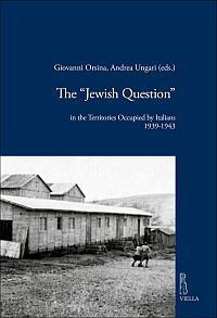 """The """"Jewish Question"""" in the Territories Occupied by Italians 1939-1943"""