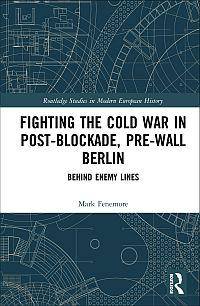 Fighting the Cold War in Post-Blockade, Pre-Wall Berlin