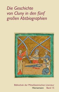 Die Geschichte von Cluny in den f�nf gro�en Abtbiographien