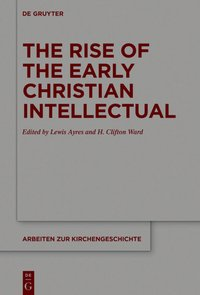 The Rise of the Early Christian Intellectual