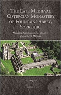The Late Medieval Cistercian Monastery of Fountains Abbey, Yorkshire