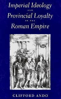 Imperial Ideology and Provincial Loyality in the Roman Empire