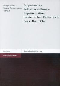 Propaganda - Selbstdarstellung - Repräsentation im römischen Kaiserreich des 1. Jhs. n. Chr.