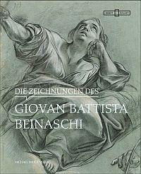 Die Zeichnungen des Giovan Battista Beinaschi: aus der Sammlung der Kunstakademie Düsseldorf am Kunstpalast