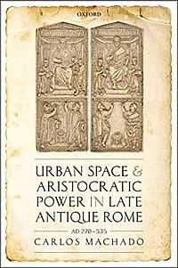 Urban Space and Aristocratic Power in Late Antique Rome