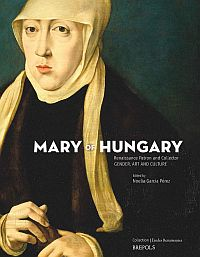 Mary of Hungary, Renaissance Patron and Collector