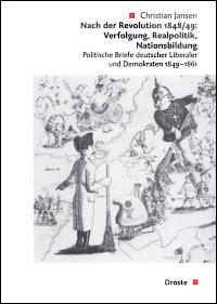 Nach der Revolution 1848/49: Verfolgung - Realpolitik - Nationsbildung