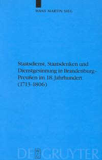 Staatsdienst, Staatsdenken und Dienstgesinnung in Brandenburg-Preußen im 18. Jahrhundert (1713-1806)