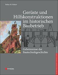 Ger�ste und Hilfskonstruktionen im historischen Baubetrieb: Geheimnisse der Bautechnikgeschichte