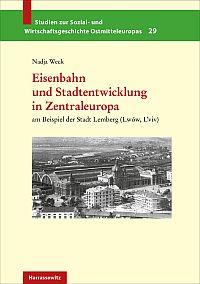 Eisenbahn und Stadtentwicklung in Zentraleuropa am Beispiel der Stadt Lemberg (Lw�w, L'viv)