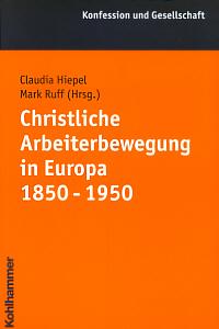 Christliche Arbeiterbewegung in Europa 1850-1950