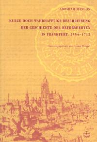 Kurze doch wahrhafftige Beschreibung der Geschichte der Reformierten in Frankfurt. 1554-1712