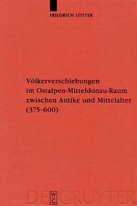 Völkerverschiebungen im Ostalpen-Mitteldonau-Raum zwischen Antike und Mittelalter (375-600)