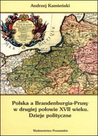 Polska a Brandenburgia-Prusy w drugiej połowie XVII wieku. Dzieje polityczne